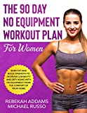 The 90 Day No Equipment Workout Plan For Women: Burn Fat and Build Strength to Increase Longevity...