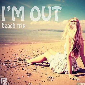 I'm Out Beach Trip