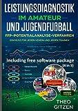 Das FFP Potentialanalyseverfahren: Das Team- und Spieleroptimierungsverfahren für Amateur- und Jugendtrainer (Leistungsdiagnostik im Amateur- und Jugendfußball 3)