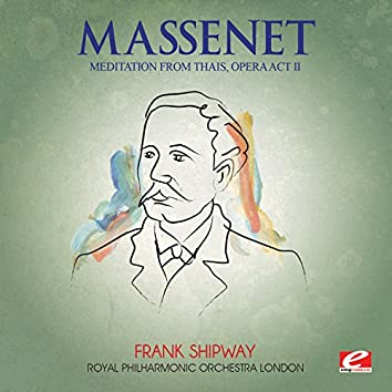 "Massenet: Thais - Act II: ""Meditation"" (Digitally Remastered)"