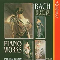 Bach/Busoni: Piano Works Vol 2 / Pietro Spada by SPADA PIETRO/BUSONI (2000-02-15)
