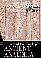The Oxford Handbook of Ancient Anatolia: 10,000-323 B.C.E. (Oxford Handbooks)