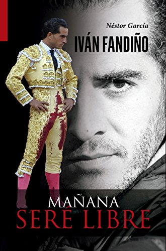 Iván Fandiño. Mañana seré libre (IVAN FANDIÑO)