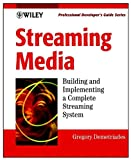 Streaming Media: Building and Implementing a Complete Streaming System (Professional Developer's Guide)