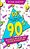 So, you think you know the 90's?: Hella Fun 90's pop culture Trivia Questions and answers game