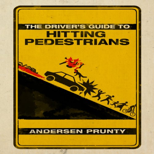 The Driver's Guide to Hitting Pedestrians Audiobook By Andersen Prunty cover art