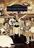 Cincinnati Television (Images of America (Arcadia Publishing))