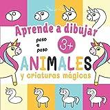 Aprende a Dibujar Paso a Paso: Cuaderno de Dibujo para los Niños de 3 a 6 años   Animales y Criaturas Mágicas   Unicornios, Dinosaurios, Gatos, Llama ... (Spanish Edition)