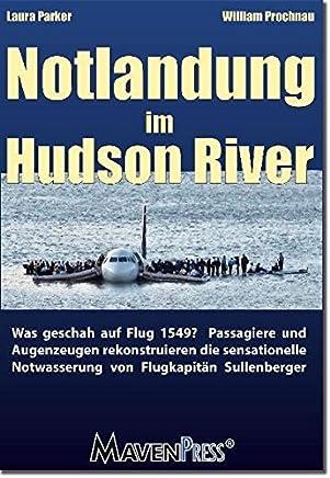 Notlandung im Hudson River: Was geschah auf Flug 1549? Passagiere und Augenzeugen rekonstruieren die sensationelle Notwasserung von Flugkapitän Sullenberger