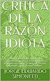 CRÍTICA DE LA RAZÓN IDIOTA: El idiota antiguo. La sociedad del conocimiento superficial. El idiota m...