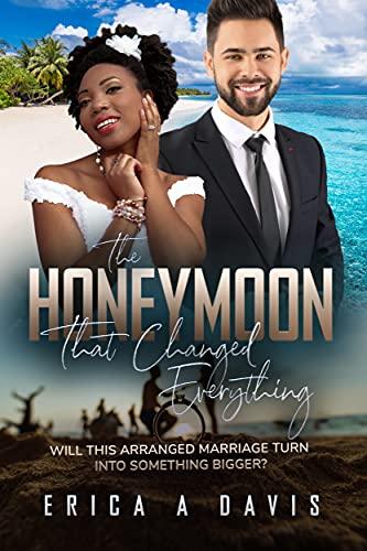 The Honeymoon That Changed Everything: BWWM, Arranged Marriage, Billionaire Romance by [Erica A Davis , BWWM Club]