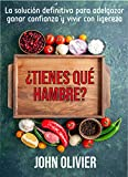 ¿Tienes qué hambre?: La solución definitiva para adelgazar, ganar confianza y vivir con ligereza (Spanish Edition)