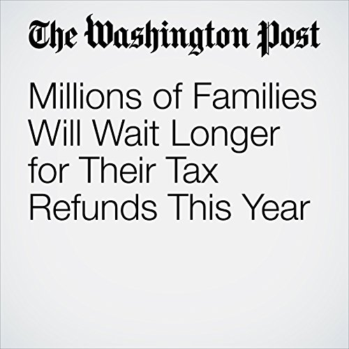 Millions of Families Will Wait Longer for Their Tax Refunds This Year copertina