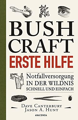 Bushcraft - Erste Hilfe - Notfallversorgung in der...
