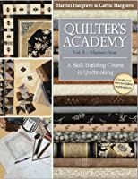 Quilter's Academy: Masters Year: A Skill-Building Course in Quiltmaking