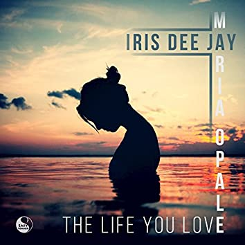 The Life You Love (feat. Maria Opale)