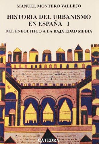 Historia del urbanismo en España: Vol. I. Del Eneolítico a la Baja Edad Media,: 1 (Arte Grandes temas)