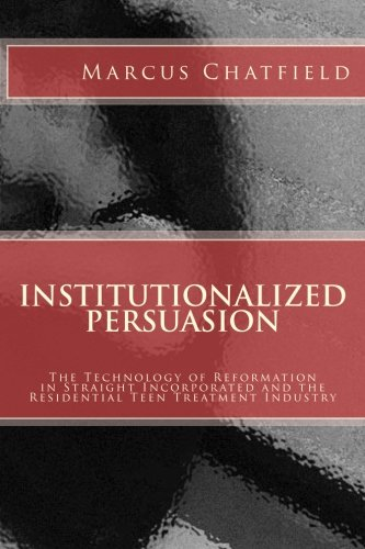 Institutionalized Persuasion: The Technology of Reformation in Straight Incorporated and the Residen
