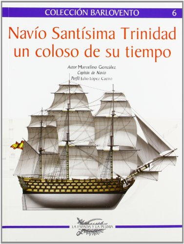 Navio Santisima Trinidad - Un Coloso De Su Tiempo (Barlovento (espada Pluma))
