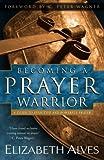 Becoming a Prayer Warrior by Elizabeth Alves (2003-03-05)