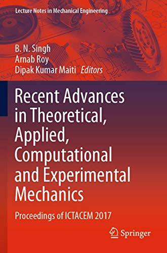 Recent Advances in Theoretical, Applied, Computational and Experimental Mechanics: Proceedings of ICTACEM 2017 (Lecture Notes in Mechanical Engineering)