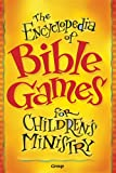 The Encyclopedia of Bible Games for Childrens Ministry
