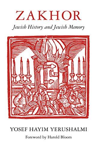 Zakhor: Jewish History and Jewish Memory (Samuel and Althea Stroum Lectures in Jewish Studies) by [Yosef Hayim Yerushalmi, Harold Bloom]