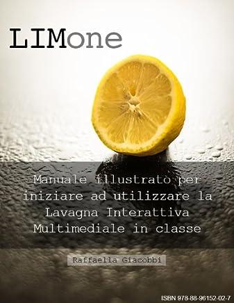 LIMone - Manuale illustrato per iniziare ad utilizzare la Lavagna Interattiva Multimediale in classe (Insegnare con la LIM)