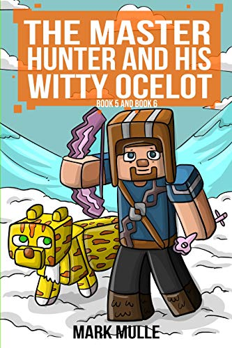Download The Master Hunter and His Witty Ocelot, Book Five and Book Six  (An Unofficial Minecraft Diary Book for Kids Ages 9 - 12 (Preteen) (English Edition) B073BQFXL8