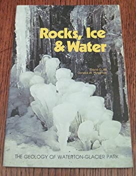 Rocks, Ice and Water; The Geology of Waterton-Glacier Park 087842041X Book Cover