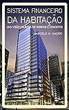SISTEMA FINANCEIRO DA HABITAÇÃO: UMA VISÃO OBJETIVA DE NORMAS E CONCEITOS (Portuguese Edition)...