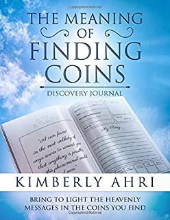 The Meaning of Finding Coins Discovery Journal: Bring to Light the Heavenly Messages in the Coins You Find