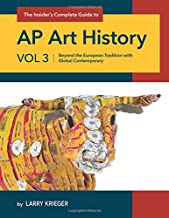 The Insider's Complete Guide AP Art History: Beyond the European Tradition with Global Contemporary (Volume 3)