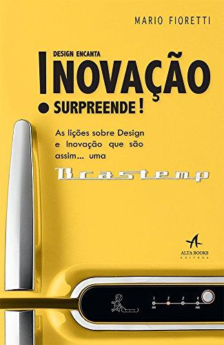Design encanta! Inovação surpreende!: As lições sobre design e inovação que são assim...uma Brastemp