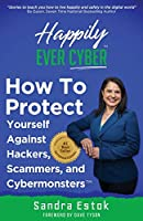 Happily Ever Cyber!: Protect Yourself Against Hackers, Scammers, and Cybermonsters
