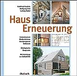 Hauserneuerung: Instandsetzen - Modernisieren - Energiesparen - Umbauen. Ökologische Baupraxis