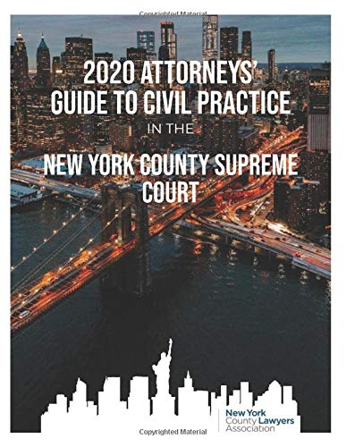 Compare Textbook Prices for 2020 ATTORNEYS' GUIDE TO CIVIL PRACTICE IN THE NEW YORK COUNTY SUPREME COURT  ISBN 9798621562274 by ASSOCIATION, NEW YORK COUNTY LAWYERS
