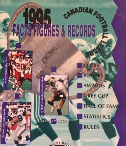 The Canadian Football League: Facts Figures and Records 1995