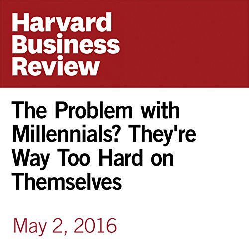 The Problem with Millennials? They're Way Too Hard on Themselves cover art