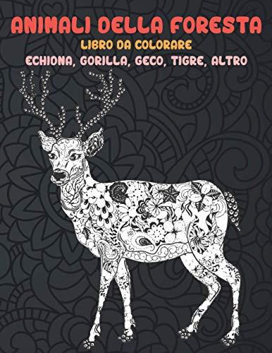 Animali della foresta - Libro da colorare - Echidna, Gorilla, Geco, Tigre, altro