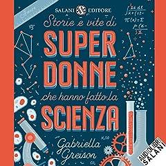 Storie e vite di superdonne che hanno fatto la scienza
