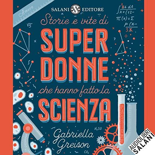 Storie e vite di superdonne che hanno fatto la scienza copertina