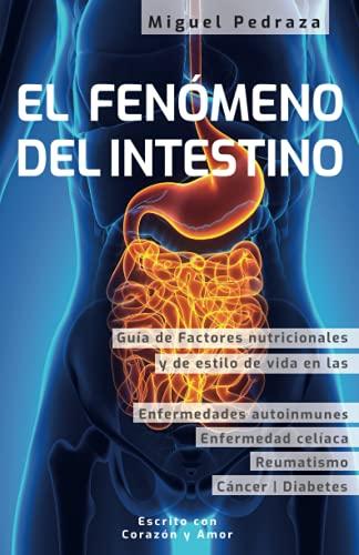El Fenómeno del Intestino: Salud intestinal y buena digestión, factores nutricionales y de estilo de vida en el reumatismo, el cáncer, la diabetes, la gota y las enfermedades autoinmunes (guía)