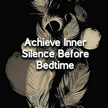 Achieve Inner Silence Before Bedtime - Mesmerizing Sounds of Nature That Will Make You Fall Asleep Quickly and Deeply
