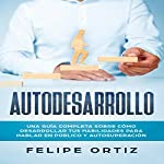 Autodesarrollo [Self-development]     Una Guía Completa Sobre Cómo Desarrollar Tus Habilidades Para Hablar En Público y Autosuperación [A Complete Guide on How to Develop Your Skills for Public Speaking and Self-Improvement]              By:                                                                                                                                 Felipe Ortiz                               Narrated by:                                                                                                                                 Nicolas Villeanueva                      Length: 3 hrs and 48 mins     Not rated yet     Overall 0.0