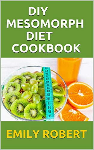 DIY MESOMORPH DIET COOKBOOK: Quick and Delicious 80+ Recipes For Living a Healthy life! (English Edition)