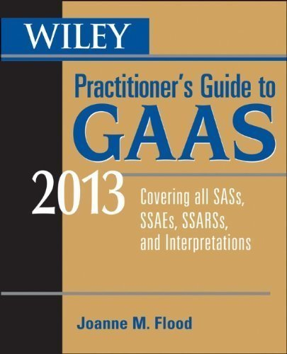 Wiley Practitioner's Guide to GAAS 2013: Covering all SASs, SSAEs, SSARSs, and Interpretations 10th (tenth) Edition by Flood, Joanne [2013]