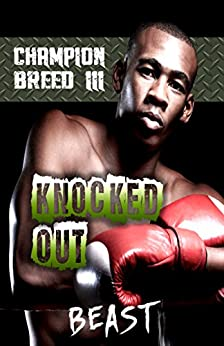 Champion Breed III - Knocked Out: (Book 3 of 3) by [BEAST]