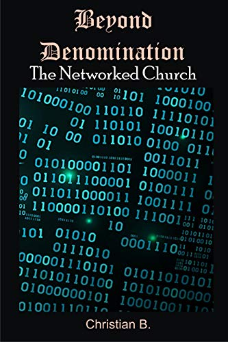 Beyond Denomination: The Networked Church (English Edition)
