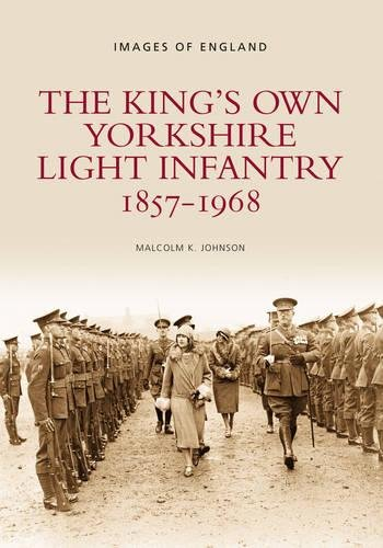 Johnson, M: The King's Own Yorkshire Light Infantry 1857-19: Images of England